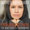 Natalie Merchant - Paradise Is There (The New Tigerlily Recordings)