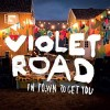Violet Road - In Town To Get You