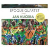 Epoque Quartet - Epoque Quartet Plays Jan Kučera