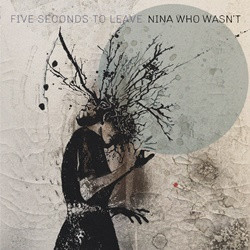 Five Seconds To Leave - Nina Who Wasnt