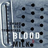 Swordfishtrombones - Blood & Milk