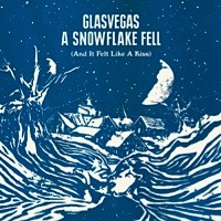 Glasvegas - A Snowflake Fell (And It Felt Like A Kiss)