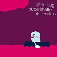 Glitterbug - Supershelter - The Remixes