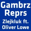Gambrz Reprs feat. Oliver Lowe - Zlejkluk